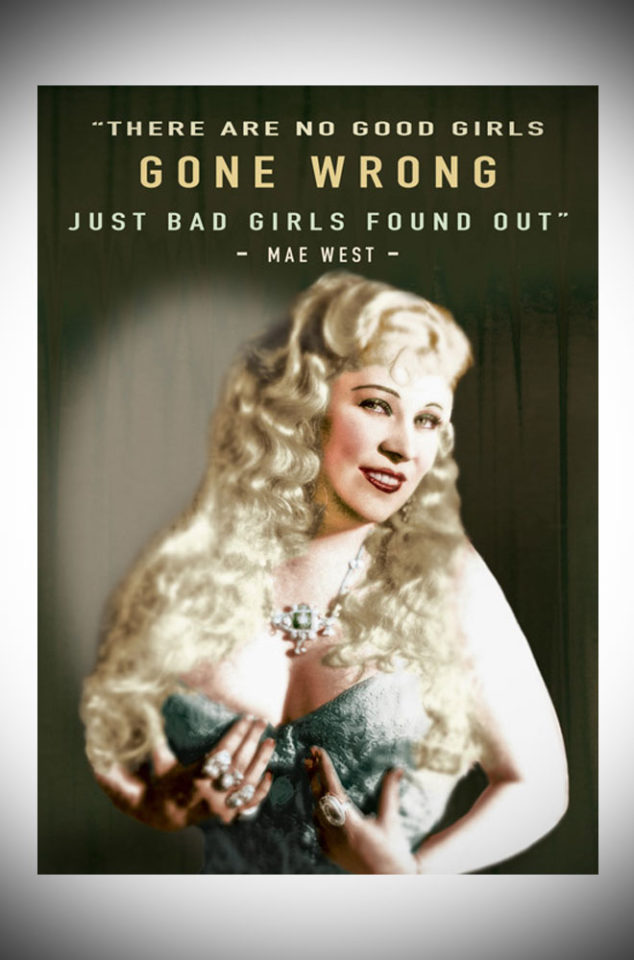"This sassy greetings card features the famous Mae West quote, ""There are no good girls gone wrong just bad girls found out""."