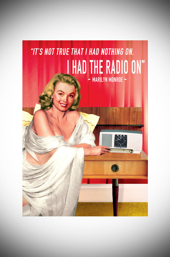 "This greetings card features the famous Marilyn Monroe quote, ""It's not true that I had nothing on. I had the radio on"". Available at Deadly is the Female."