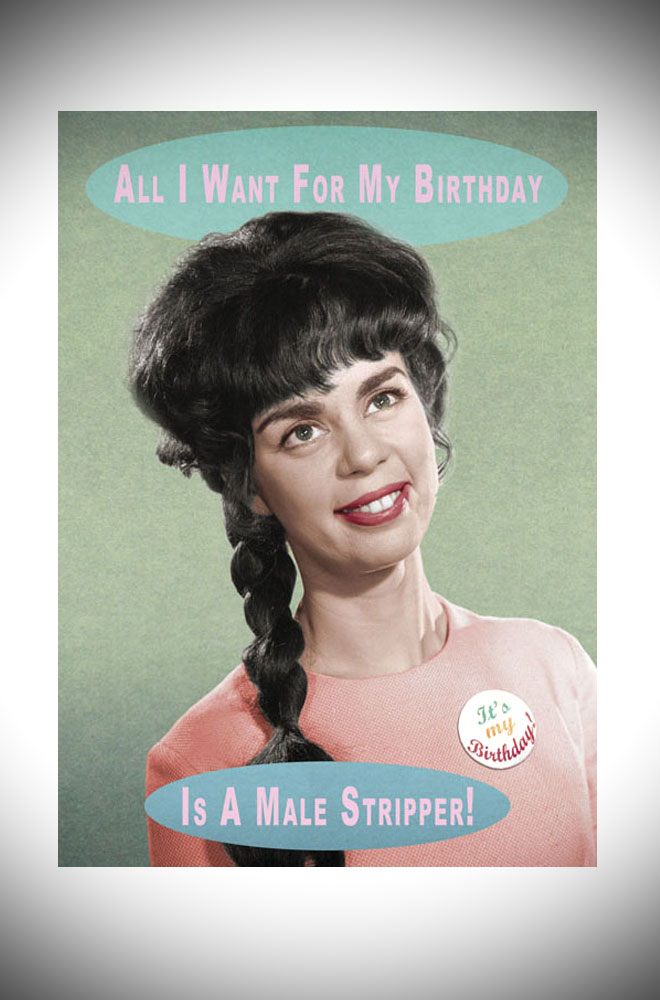 All I want for my Birthday is a male stripper greeting card - and honestly, who doesn't?! Designed by Max Hern, this card is delightfully silly!